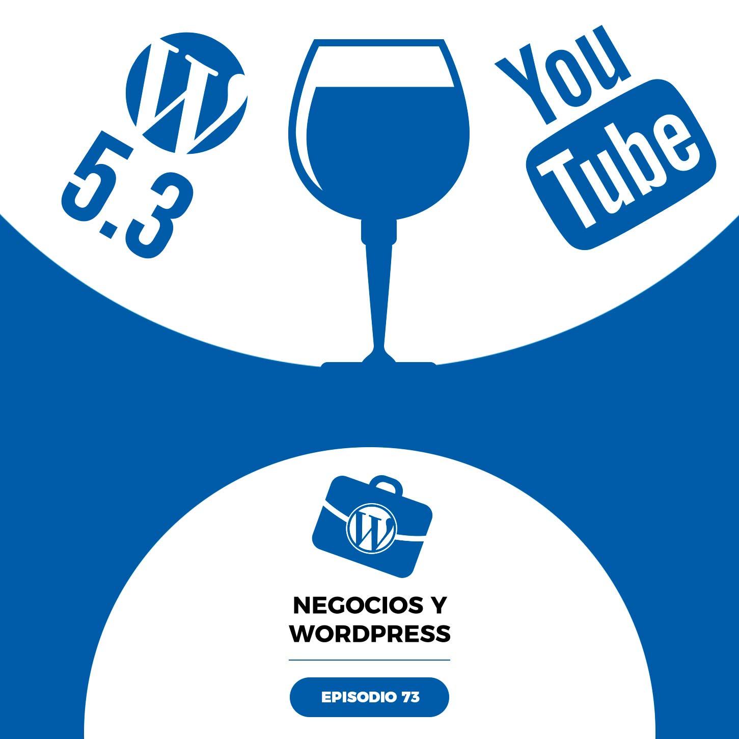 73. WordPress 5.3, novedades de YouTube, y un poco de vino