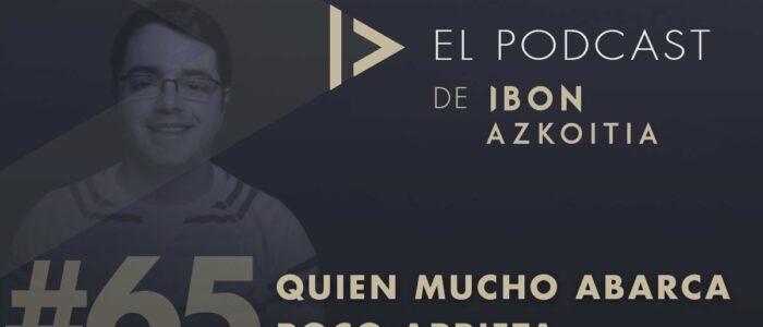 Quien mucho abarca, poco aprieta con Elías Gómez - El podcast de Ibon Azkoitia