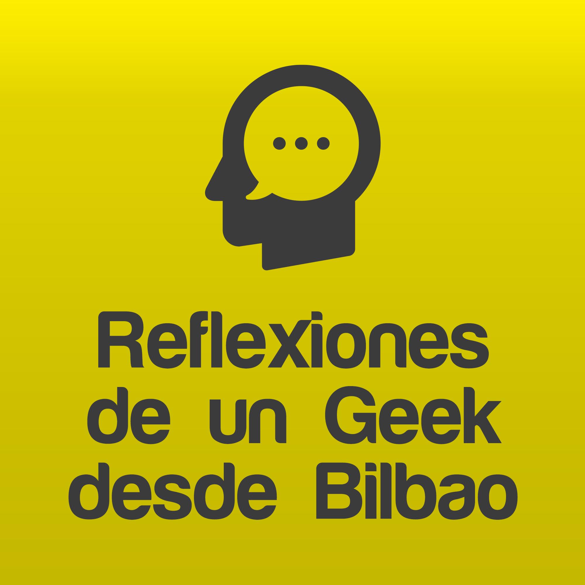 Imagen representativa de Reflexiones de un Geek desde Bilbao